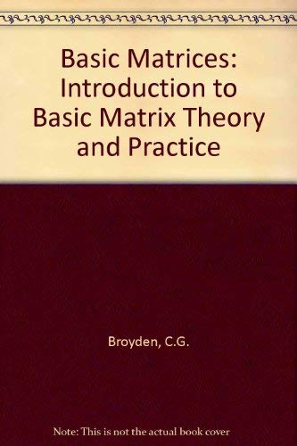 Basic Matrices: Introduction to Basic Matrix Theory and Practice