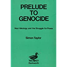 Prelude to Genocide: Nazi Ideology and the Struggle for Power