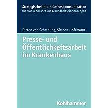 Presse- und Öffentlichkeitsarbeit im Krankenhaus (Strategische Unternehmenskommunikation für Krankenhäuser und Gesundheitseinrichtungen)