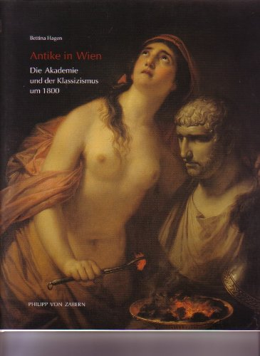 Antike in Wien : Die Akademie und der Klassizismus um 1800