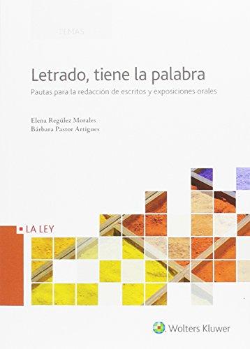 Letrado, tiene la palabra. Pautas para la redaccion de escritos y exposiciones o (Temas La Ley) por Elena Regulez Morales