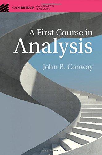 A First Course in Analysis (Cambridge Mathematical Textbooks) por John B. Conway