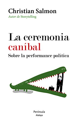 La ceremonia caníbal. Sobre la performance política por Christian Salmon