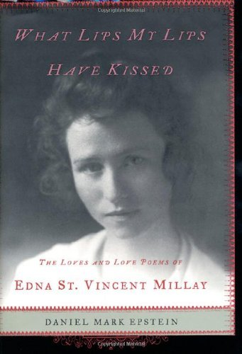 What Lips My Lips Have Kissed: The Loves and Love Poems of Edna St. Vincent Millay by Daniel Mark Epstein (2001-09-01)