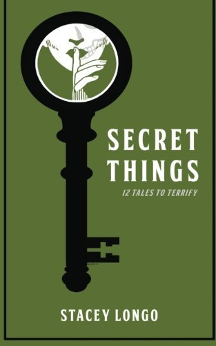 Secret Things: Twelve Tales to Terrify by Stacey Longo (2013-10-06)