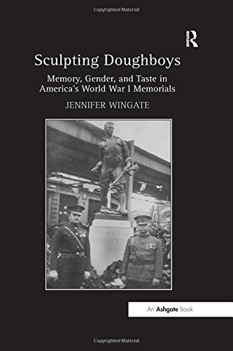 Sculpting Doughboys: Memory, Gender, and Taste in America's World War I Memorials -