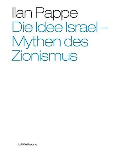 Die Idee Israel: Mythen des Zionismus (laika theorie, Band 56)