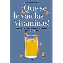 ¡Que se le van las vitaminas!: Mitos y secretos que solo la ciencia puede resolver