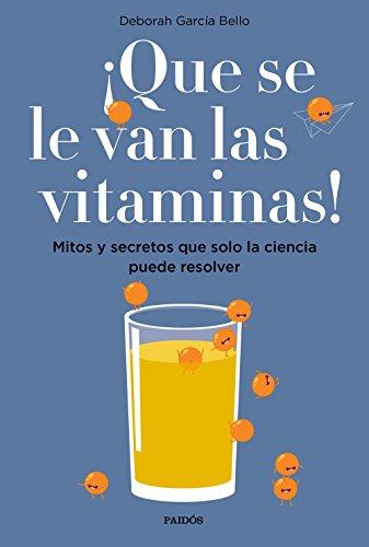 ¡Que se le van las vitaminas!: Mitos y secretos que solo la ciencia puede resolver (Divulgación-Autoayuda) por Deborah García Bello