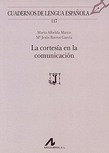 La Cortesía En La Comunicación (Cuadernos de Lengua Española) por Marta Albelda Marco