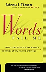Words Fail Me: What Everyone Who Writes Should Know about Writing by Patricia T. O'Conner (2000-09-07)