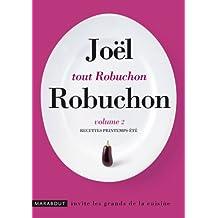 Tout Robuchon : Recettes printemps-été. Volume 2