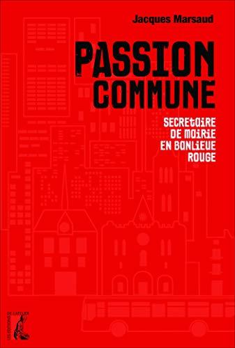 Passion commune: Secrétaire de mairie en banlieue rouge (SOCIAL ECO H C) (French Edition)