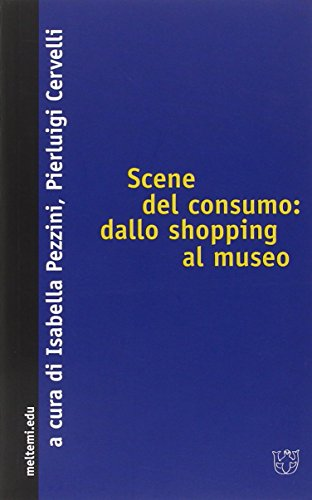 Scene del consumo: dallo shopping al museo (Segnature)