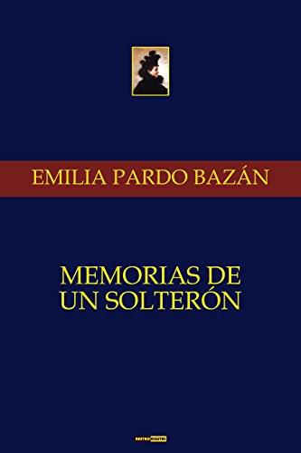 Memorias de un Solterón (Con Notas)(Biografía)(Ilustrado) por Emilia Pardo Bazán