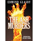 [ [ The Ash Murders: Supernatural Mystery Stories ] ] By Glasby, Edmund ( Author ) Feb - 2013 [ Paperback ]