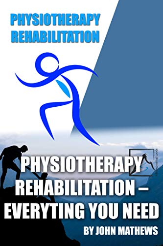 PHYSIOTHERAPY  REHABILITATION – EVERYTING YOU NEED (English Edition)