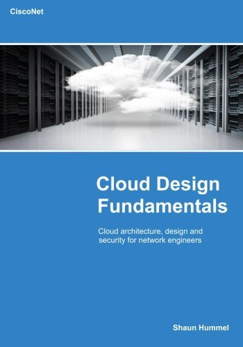 Cloud Design Fundamentals: Cloud Multilayered Design and Security for Network Engineers (Design Series) by Shaun Hummel (2015-02-21)