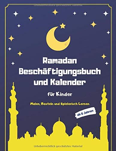 Ramadan Beschäftigungsbuch und Kalender für Kinder: Malen, Basteln und Spielerisch Lernen im Fastenmonat (Islam Bücher für Kinder, Band 1)