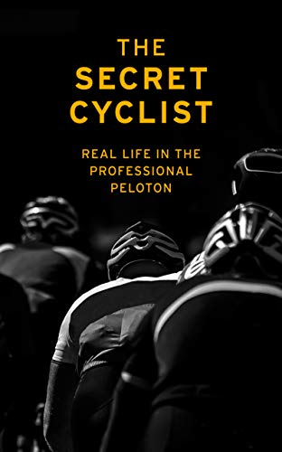 The Secret Cyclist: Real Life as a Rider in the Professional Peloton (English Edition)