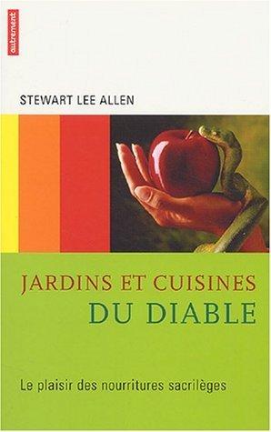 Jardins et cuisines du diable : Le plaisir des nourritures sacrilges de Allen. Stewart-Lee (2004) Broch