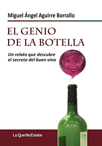 El Genio de la Botella: Un relato que descubre el secreto del buen vino de [Aguirre Borrallo, Miguel Ángel]