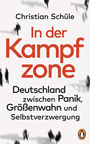 In der Kampfzone: Deutschland zwischen Panik, Größenwahn und Selbstverzwergung