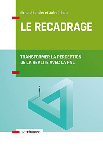 Le recadrage - Transformer la perception de la réalité avec la PNL