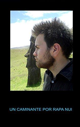 Un Caminante por Rapa Nui: Conozca una forma de visitar Isla de Pascua de forma economica por Hector Camilo Galindo Castelblanco