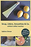 Sirup, Liköre, Smoothies & Co. einfach selbst machen: Rezepte zusätzlich für Thermomix