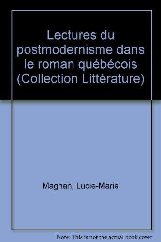 Lectures du Postmodernisme Dans le Roman Quebecois