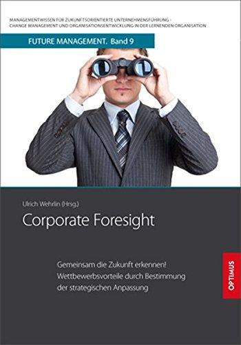 Corporate Foresight: Gemeinsam die Zukunft erkennen! Wettbewerbsvorteile durch Bestimmung der strategischen Anpassung (Future Management/. in der lernenden Organisation)