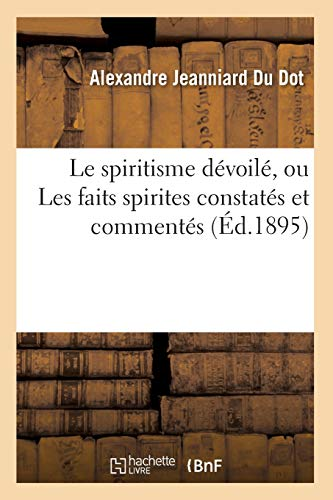 Le spiritisme dévoilé, ou Les faits spirites constatés et commentés (Éd.1895) par Alexandre Jeanniard du Dot
