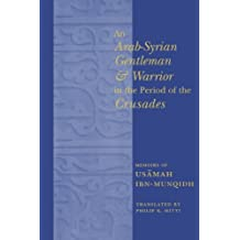 An Arab-Syrian Gentleman and Warrior in the Period of the Crusades: Memoirs of Usamah Ibn-Munqidh: Memoirs of Usamah Ibn-Munqidh (Kitab Al-Itibar) (Records of Western Civilization)