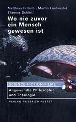 Wo nie zuvor ein Mensch gewesen ist: Science-Fiction-Filme: Angewandte Philosophie und Theologie