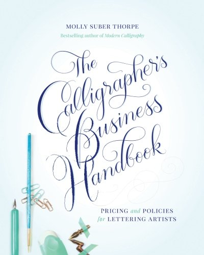 The Calligrapher's Business Handbook: Pricing and Policies for Lettering Artists por Molly Suber Thorpe