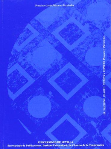 El Panteón: Imagen, Tiempo y Espacio.: Proyecto y Patrimonio (Arquitectura, Textos de Doctorado del IUACC) por Francisco Javier Montero Fernández