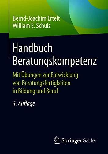 Handbuch Beratungskompetenz: Mit Übungen zur Entwicklung von Beratungsfertigkeiten in Bildung und Beruf