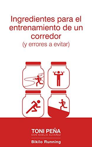 Ingredientes para el entrenamiento de un corredor: (y errores a evitar) por Toni Peña