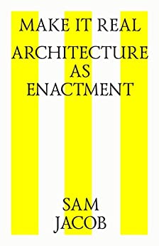 Make it real. Architecture as enactment (English Edition) di [Jacob, Sam]