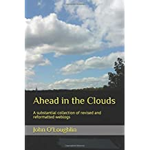 Ahead in the Clouds: A substantial collection of revised and reformatted weblogs