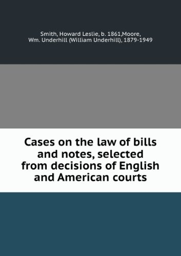 Cases on the law of bills and notes, selected from decisions of English and American courts (1922)