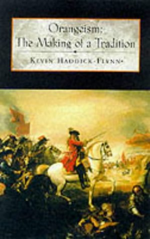 Orangeism : The Making of a Tradition by Kevin Haddick-Flynn (1999-06-01)