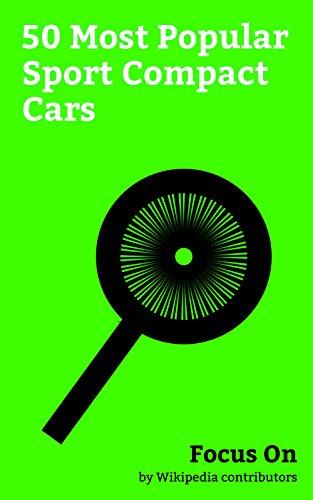Focus On: 50 Most Popular Sport Compact Cars: Subaru Impreza, Mercedes-Benz C-Class, Toyota 86, Honda Civic Type R, Nissan Silvia, Toyota AE86, Nissan ... Si, Honda Integra, etc. (English Edition)