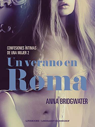 Un verano en Roma (Confesiones íntimas de una mujer 2) de Anna Bridgwater (Lust)