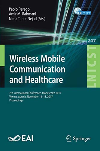 Wireless Mobile Communication and Healthcare: 7th International Conference, MobiHealth 2017, Vienna, Austria, November 14–15, 2017, Proceedings ... and Telecommunications Engineering, Band 247)