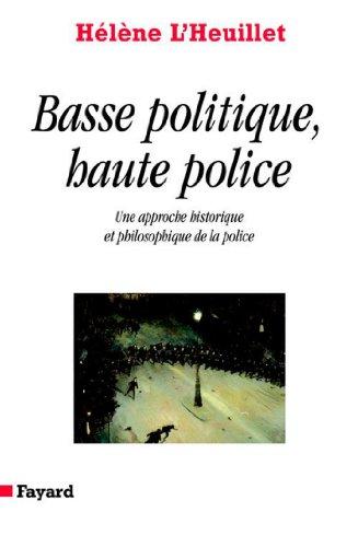 Basse politique, haute police : Une approche historique et philosophique de la police (Divers Histoire) par Hélène L'Heuillet
