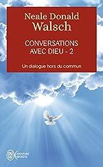 Conversations avec Dieu - Un dialogue hors du commun de Neale-Donald Walsch