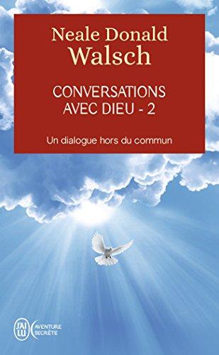 Conversations avec Dieu - 2 : Un dialogue hors du commun par Neale-Donald Walsch