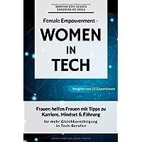 Female Empowerment - Women in Tech: Frauen helfen Frauen mit Tipps zu Karriere, Mindset & Führung für mehr…